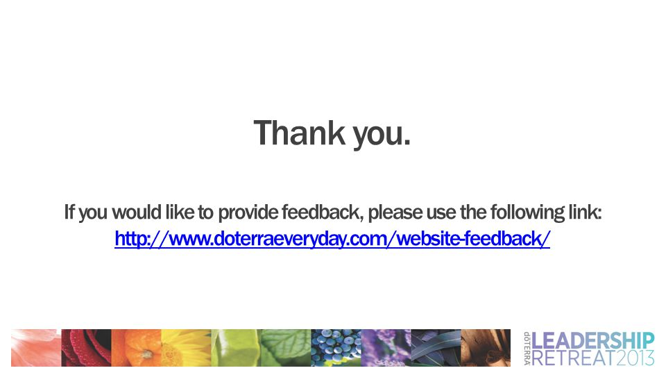 Thank you. If you would like to provide feedback, please use the following link: http://www.doterraeveryday.com/website-feedback/