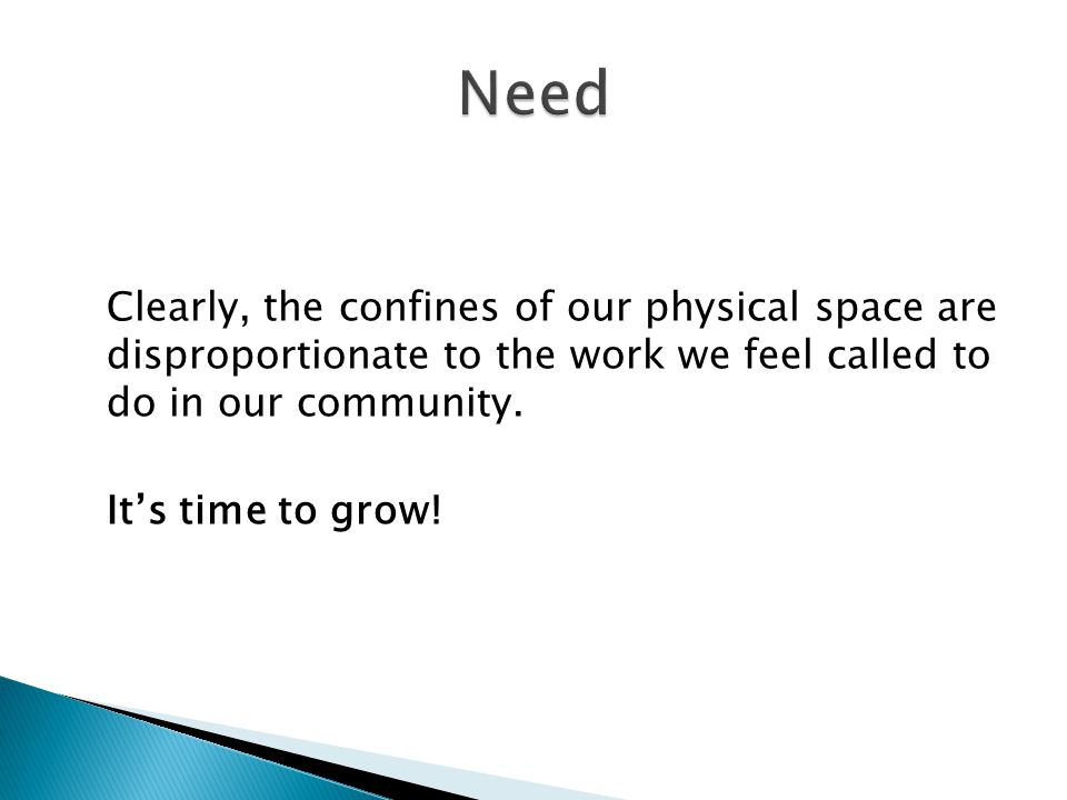 Clearly, the confines of our physical space are disproportionate to the work we feel called to do in our community. It's time to grow!