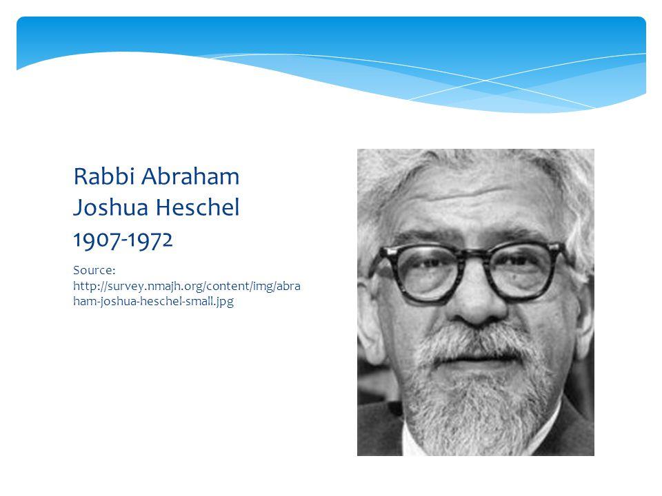 Source: http://survey.nmajh.org/content/img/abra ham-joshua-heschel-small.jpg Rabbi Abraham Joshua Heschel 1907-1972