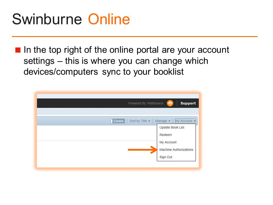 Swinburne Online  In the top right of the online portal are your account settings – this is where you can change which devices/computers sync to your booklist
