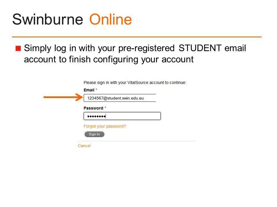 Swinburne Online  Simply log in with your pre-registered STUDENT  account to finish configuring your account