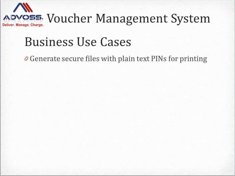 Voucher Management System 0 Generate secure files with plain text PINs for printing Business Use Cases