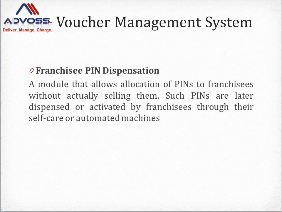 Voucher Management System 0 Franchisee PIN Dispensation A module that allows allocation of PINs to franchisees without actually selling them. Such PIN