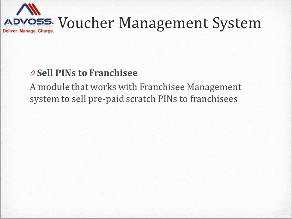 Voucher Management System 0 Sell PINs to Franchisee A module that works with Franchisee Management system to sell pre-paid scratch PINs to franchisees