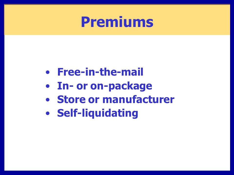 Premiums Free-in-the-mail In- or on-package Store or manufacturer Self-liquidating
