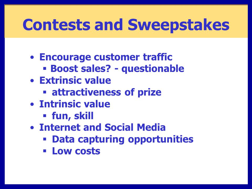 Contests and Sweepstakes Encourage customer traffic  Boost sales.