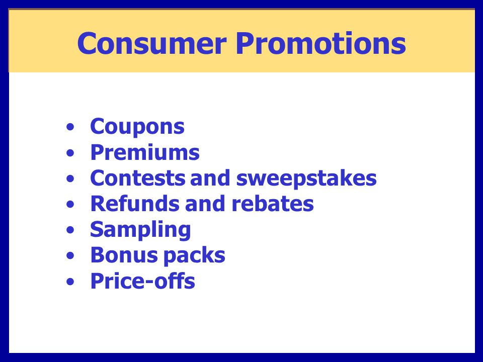 Consumer Promotions Coupons Premiums Contests and sweepstakes Refunds and rebates Sampling Bonus packs Price-offs