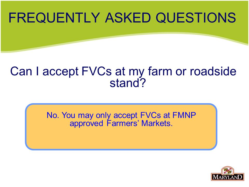 FREQUENTLY ASKED QUESTIONS Can I accept FVCs at my farm or roadside stand.