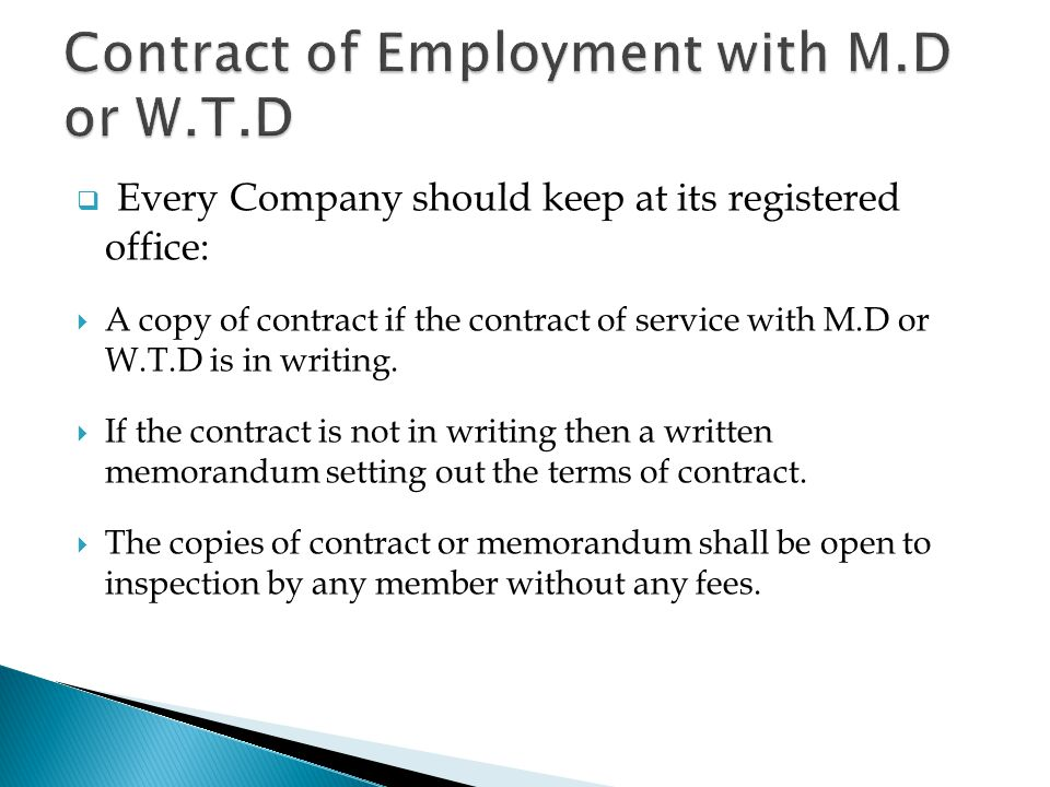  Every Company should keep at its registered office:  A copy of contract if the contract of service with M.D or W.T.D is in writing.  If the contra
