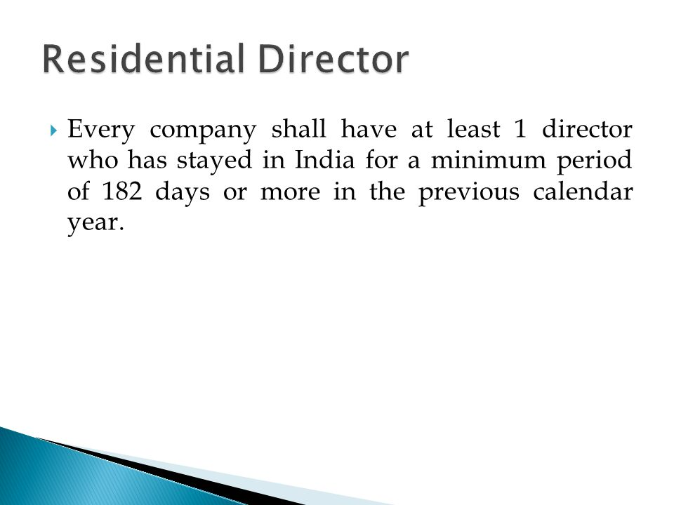  Every company shall have at least 1 director who has stayed in India for a minimum period of 182 days or more in the previous calendar year.