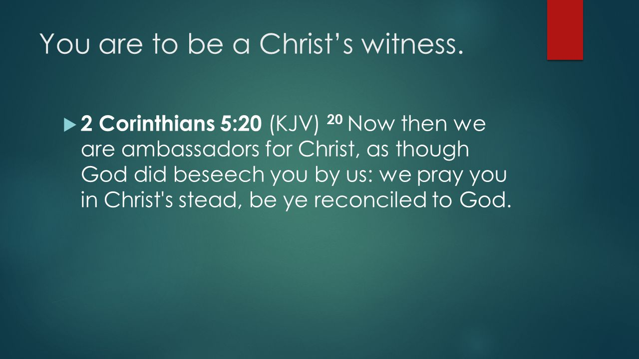 You are to be a Christ's witness.
