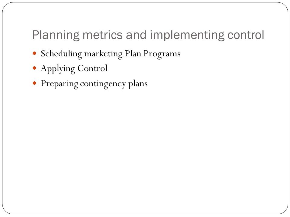 Planning metrics and implementing control Scheduling marketing Plan Programs Applying Control Preparing contingency plans