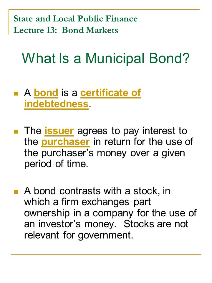 State and Local Public Finance Lecture 13: Bond Markets What Is a Municipal Bond.