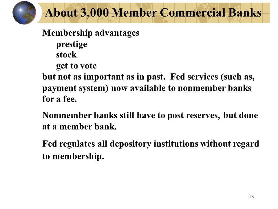 19 About 3,000 Member Commercial Banks Membership advantages prestige stock get to vote but not as important as in past.