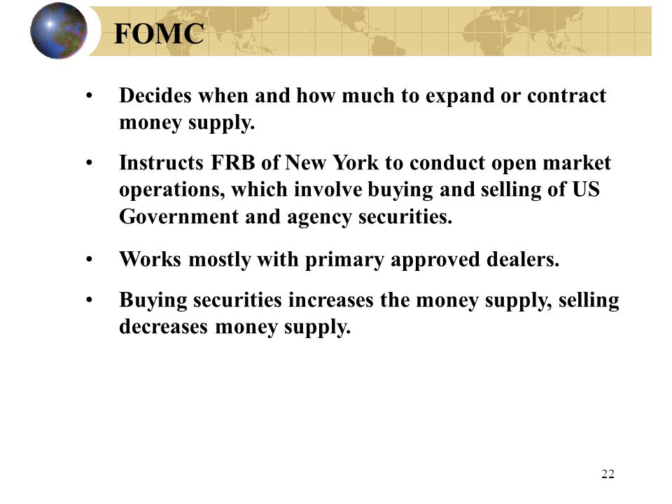 22 FOMC Decides when and how much to expand or contract money supply.