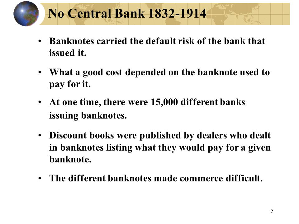 5 No Central Bank 1832-1914 Banknotes carried the default risk of the bank that issued it.