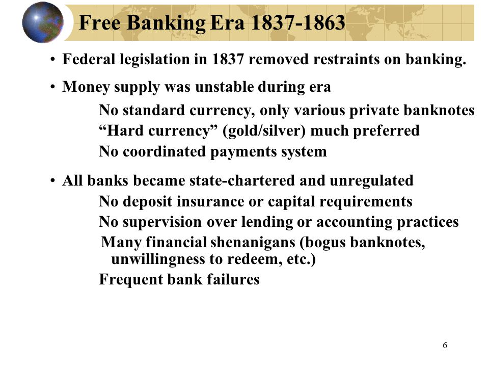6 Free Banking Era 1837-1863 Federal legislation in 1837 removed restraints on banking.