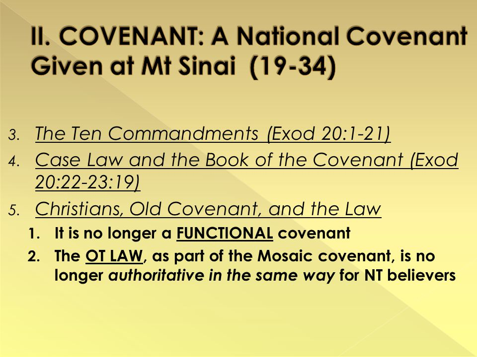 3. The Ten Commandments (Exod 20:1-21) 4. Case Law and the Book of the Covenant (Exod 20:22-23:19) 5. Christians, Old Covenant, and the Law 1. It is n