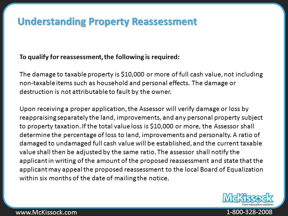 www.Mckissock.com www.McKissock.com 1-800-328-2008 Understanding Property Reassessment To qualify for reassessment, the following is required: The dam