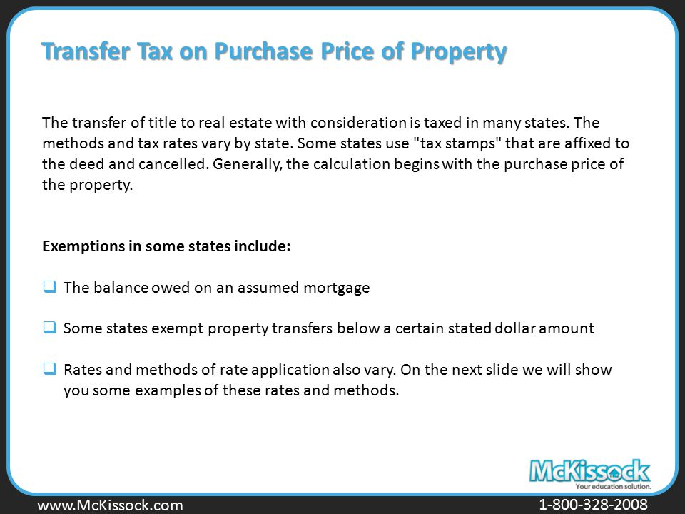 www.Mckissock.com www.McKissock.com 1-800-328-2008 Transfer Tax on Purchase Price of Property The transfer of title to real estate with consideration