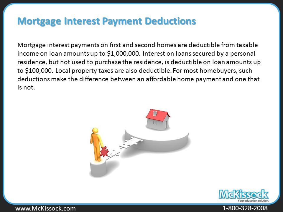 www.Mckissock.com www.McKissock.com 1-800-328-2008 Mortgage Interest Payment Deductions Mortgage interest payments on first and second homes are deduc