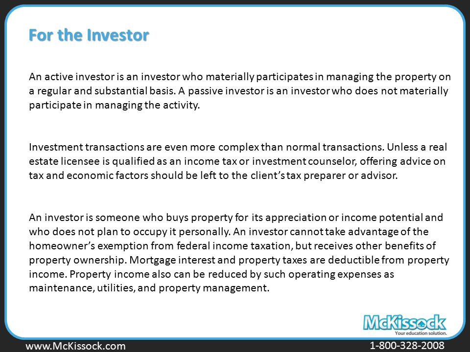 www.Mckissock.com www.McKissock.com 1-800-328-2008 For the Investor An active investor is an investor who materially participates in managing the prop