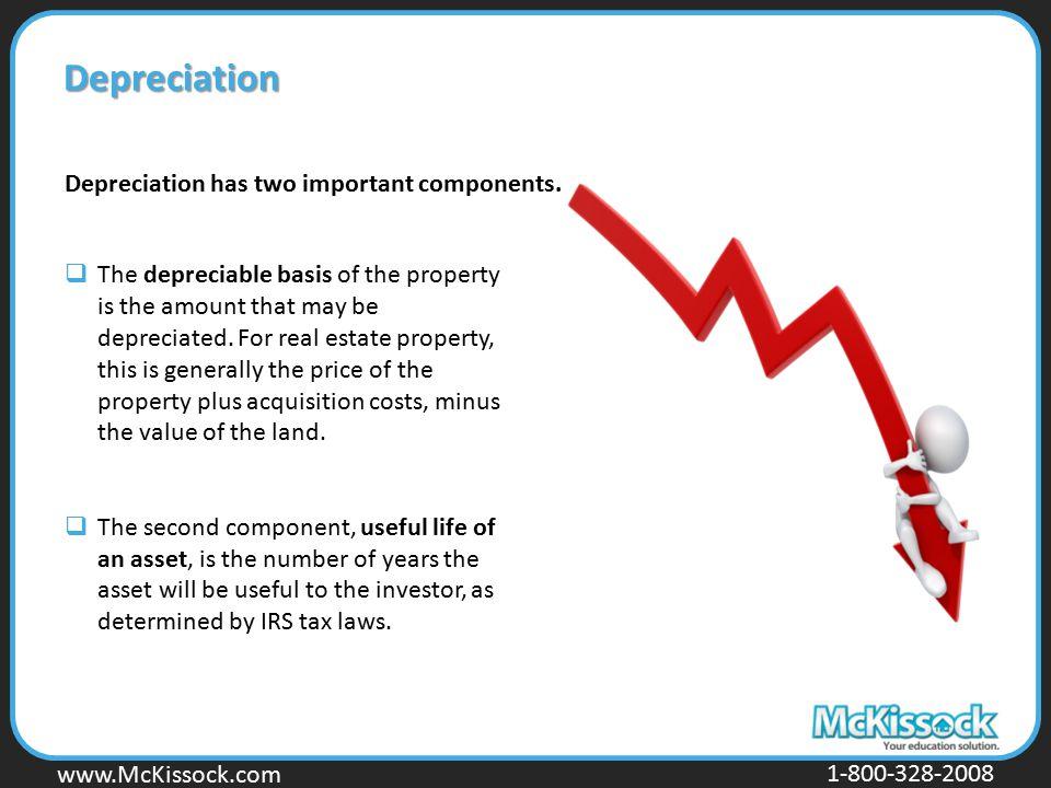 www.Mckissock.com www.McKissock.com 1-800-328-2008 Depreciation Depreciation has two important components.  The depreciable basis of the property is