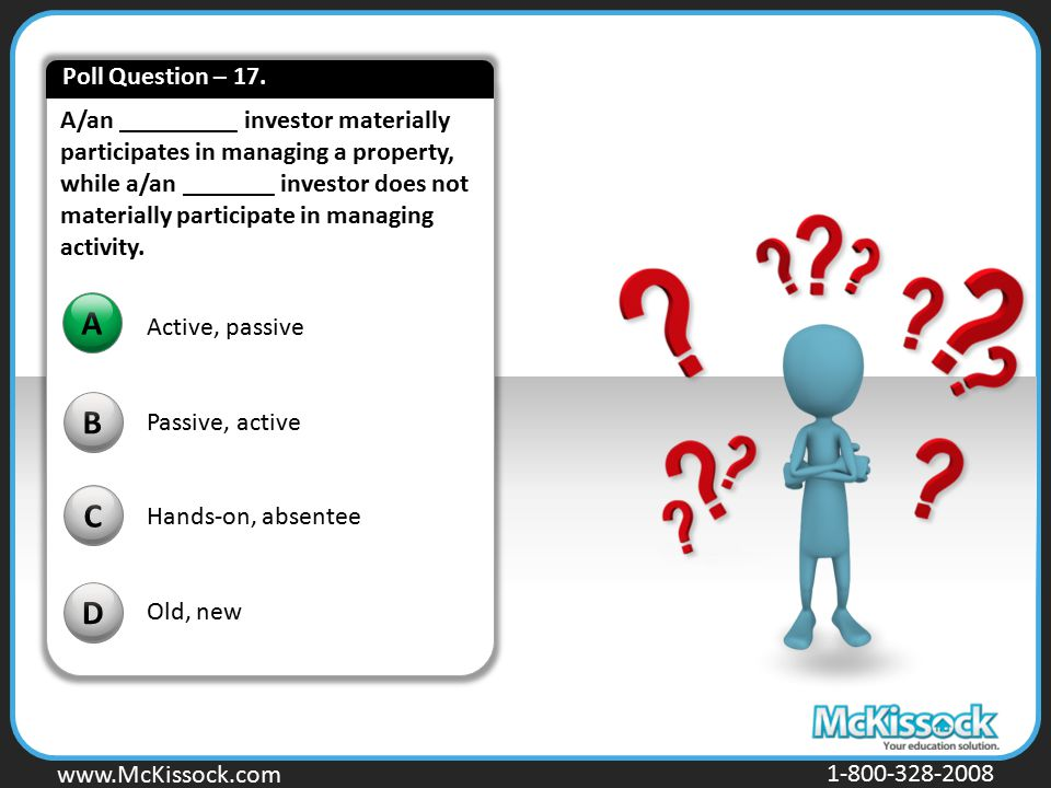 www.Mckissock.com www.McKissock.com 1-800-328-2008 A/an _________ investor materially participates in managing a property, while a/an _______ investor