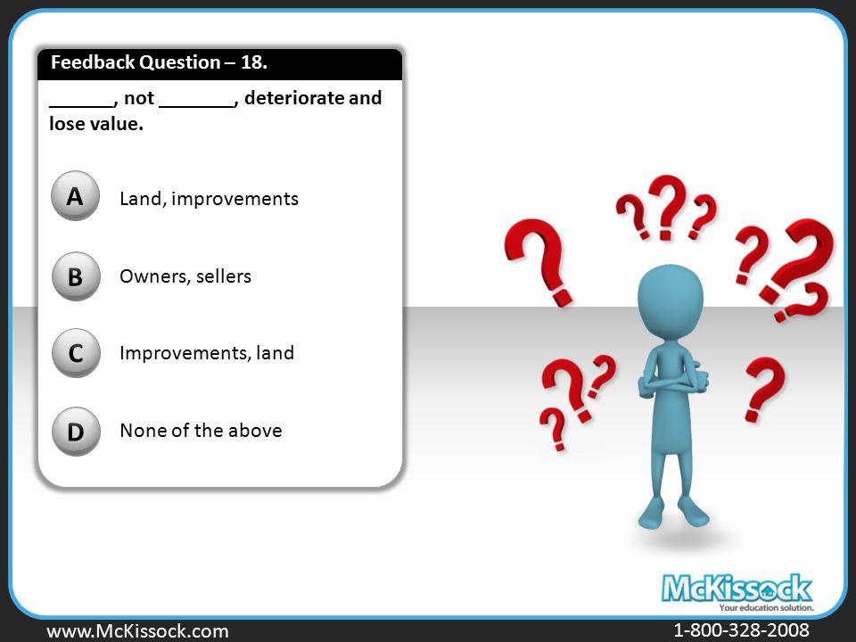 www.Mckissock.com www.McKissock.com 1-800-328-2008 ______, not _______, deteriorate and lose value. B C D A Land, improvements Owners, sellers Improve