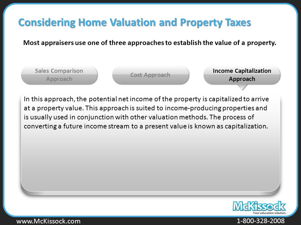 www.Mckissock.com www.McKissock.com 1-800-328-2008 Considering Home Valuation and Property Taxes Most appraisers use one of three approaches to establ