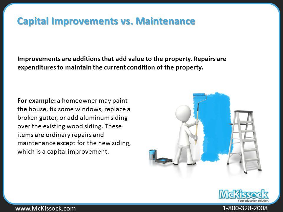 www.Mckissock.com www.McKissock.com 1-800-328-2008 Capital Improvements vs. Maintenance Improvements are additions that add value to the property. Rep