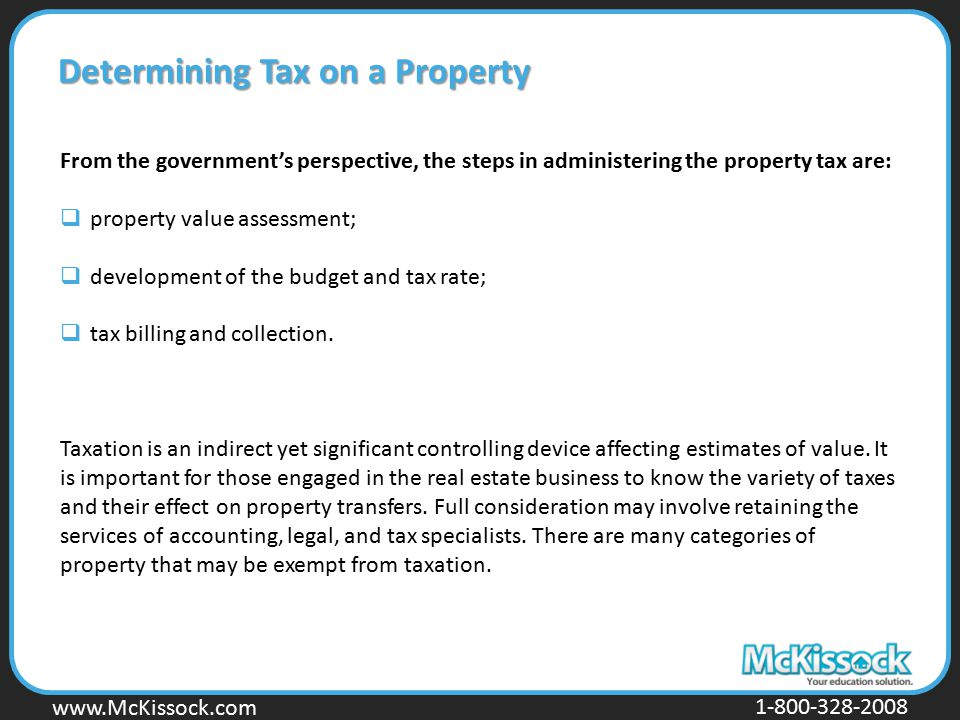 www.Mckissock.com www.McKissock.com 1-800-328-2008 Determining Tax on a Property From the government's perspective, the steps in administering the pro