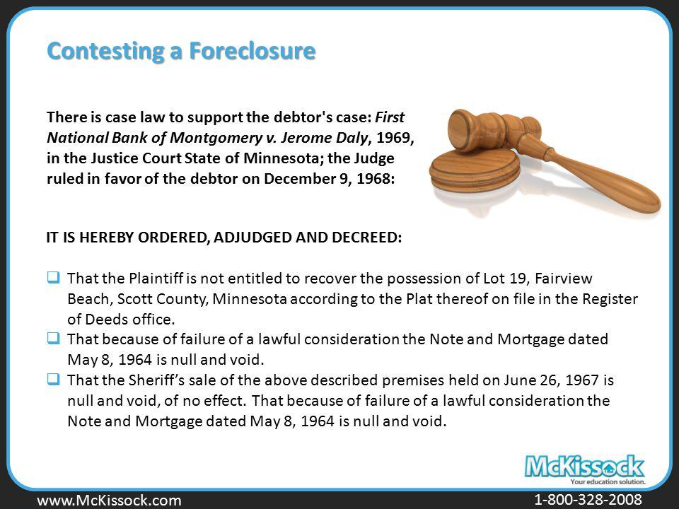 www.Mckissock.com www.McKissock.com 1-800-328-2008 Contesting a Foreclosure Contesting a Foreclosure There is case law to support the debtor's case: F