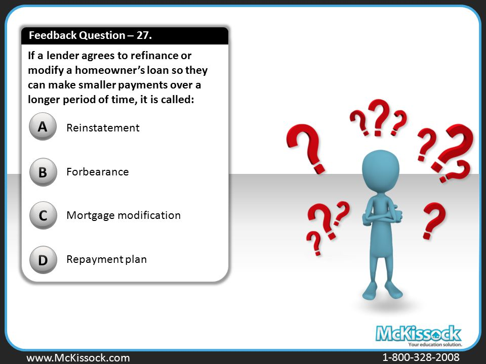 www.Mckissock.com www.McKissock.com 1-800-328-2008 If a lender agrees to refinance or modify a homeowner's loan so they can make smaller payments over