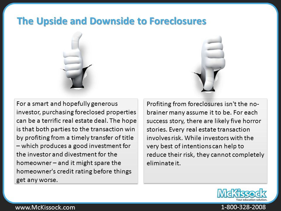 www.Mckissock.com www.McKissock.com 1-800-328-2008 The Upside and Downside to Foreclosures For a smart and hopefully generous investor, purchasing for