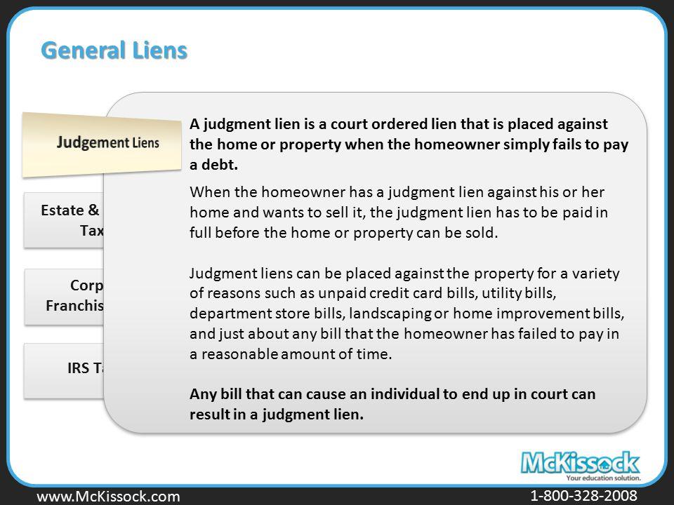 www.Mckissock.com www.McKissock.com 1-800-328-2008 IRS Tax Liens Estate & Inheritance Tax Liens Corporation Franchise Tax Liens General Liens A judgme
