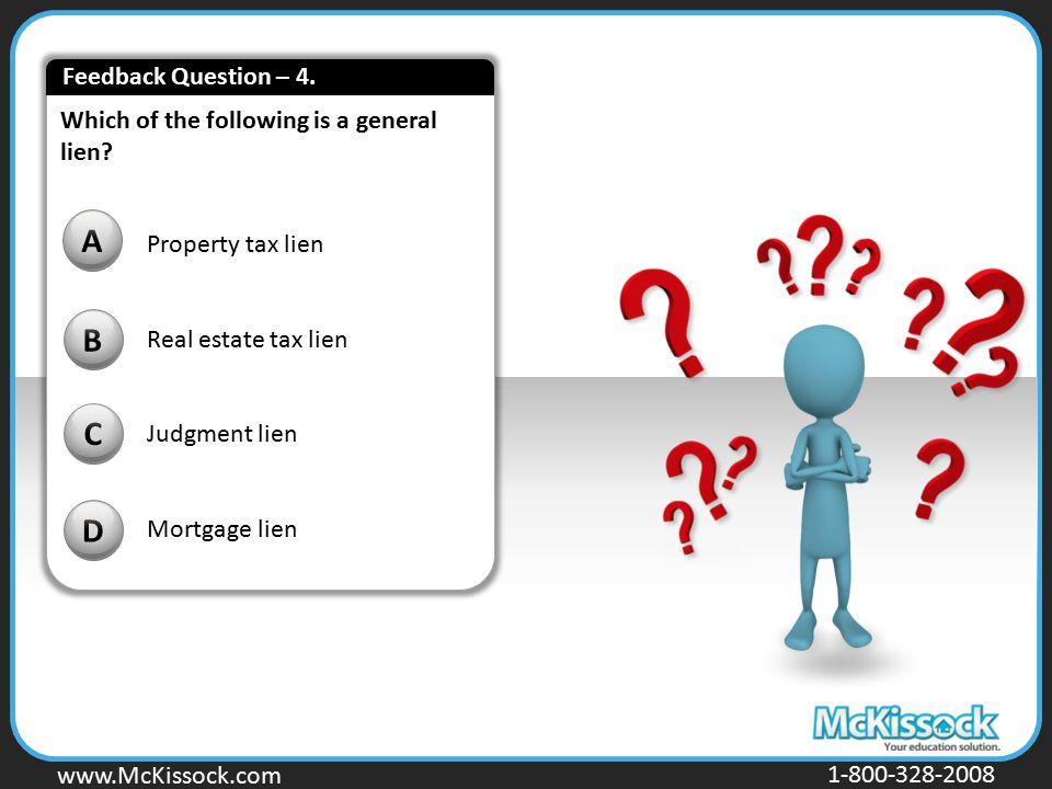 www.Mckissock.com www.McKissock.com 1-800-328-2008 Which of the following is a general lien? B C D A Property tax lien Real estate tax lien Judgment l