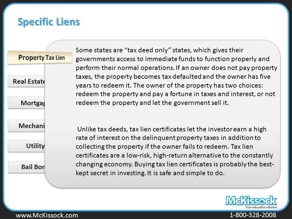 www.Mckissock.com www.McKissock.com 1-800-328-2008 Real Estate Tax Liens Mortgage Liens Mechanic's Liens Utility Liens Bail Bond Liens Some states are
