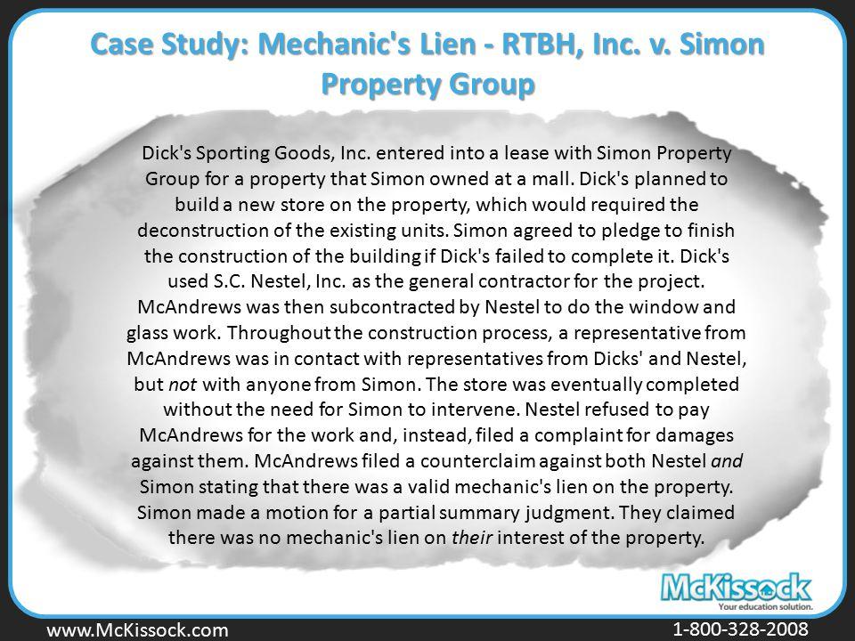 www.Mckissock.com www.McKissock.com 1-800-328-2008 Case Study: Mechanic's Lien - RTBH, Inc. v. Simon Property Group Dick's Sporting Goods, Inc. entere