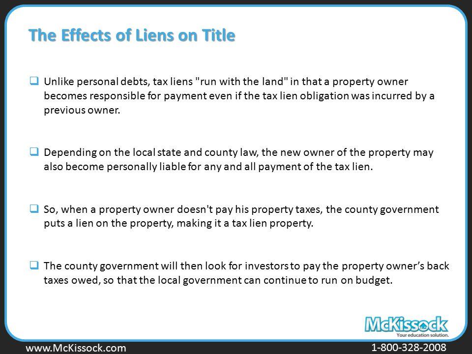 www.Mckissock.com www.McKissock.com 1-800-328-2008 The Effects of Liens on Title  Unlike personal debts, tax liens