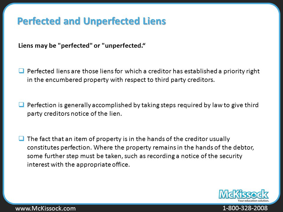 www.Mckissock.com www.McKissock.com 1-800-328-2008 Perfected and Unperfected Liens Liens may be