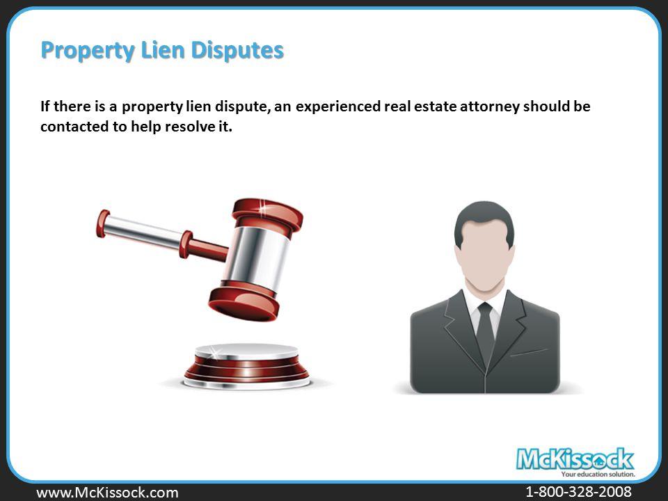 www.Mckissock.com www.McKissock.com 1-800-328-2008 Property Lien Disputes If there is a property lien dispute, an experienced real estate attorney sho