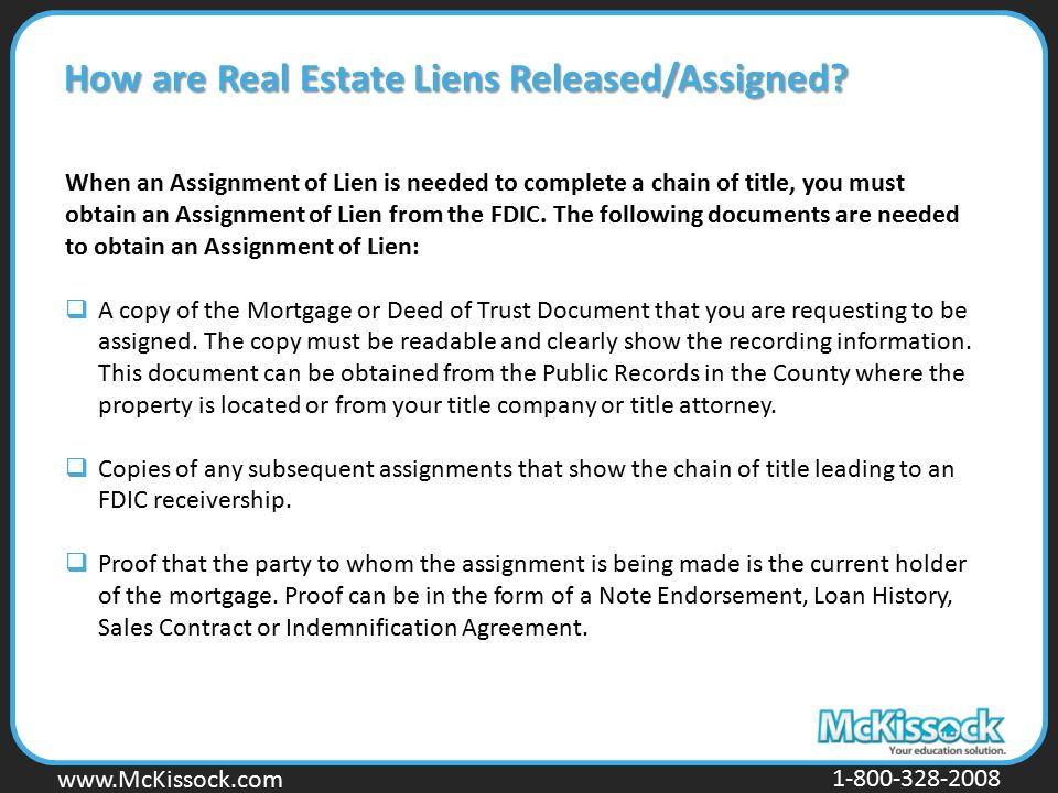 www.Mckissock.com www.McKissock.com 1-800-328-2008 How are Real Estate Liens Released/Assigned? When an Assignment of Lien is needed to complete a cha