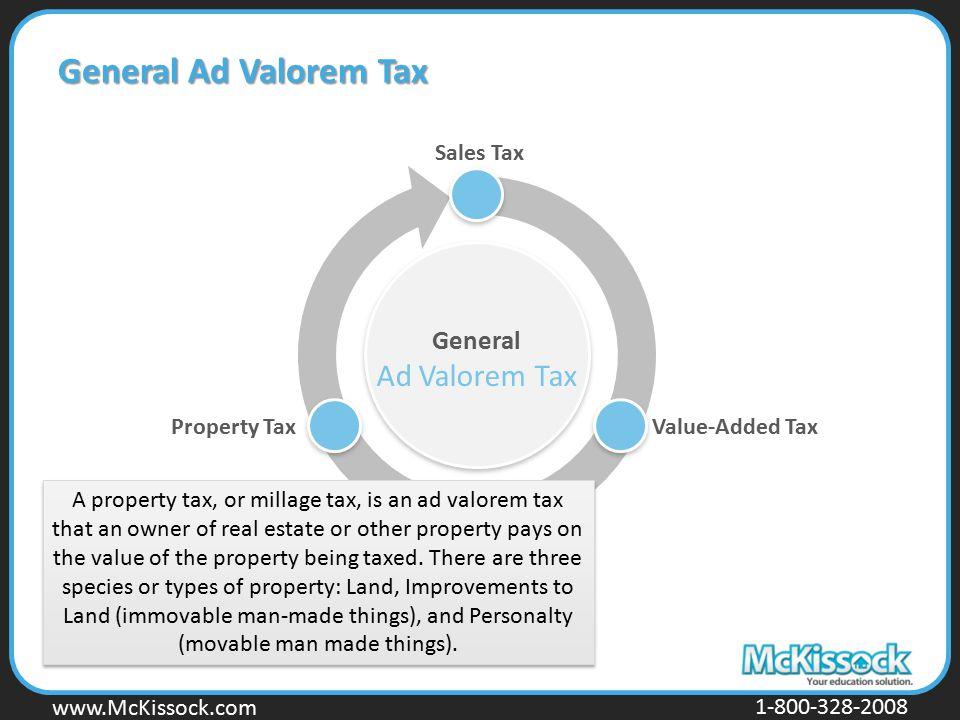 www.Mckissock.com www.McKissock.com 1-800-328-2008 General Ad Valorem Tax Sales Tax Value-Added TaxProperty Tax A property tax, or millage tax, is an