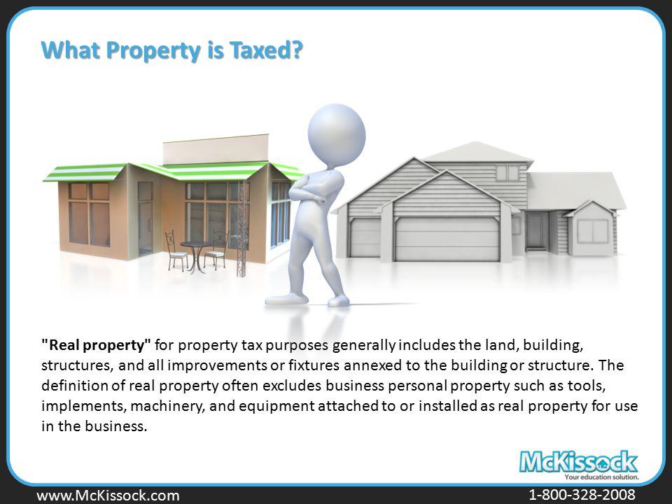 www.Mckissock.com www.McKissock.com 1-800-328-2008 What Property is Taxed?