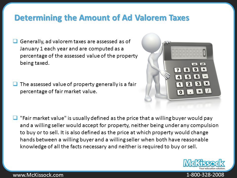 www.Mckissock.com www.McKissock.com 1-800-328-2008 Determining the Amount of Ad Valorem Taxes  Generally, ad valorem taxes are assessed as of January