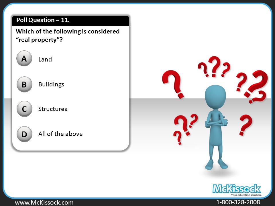 """www.Mckissock.com www.McKissock.com 1-800-328-2008 Which of the following is considered """"real property""""? B C D A Land Buildings Structures All of the"""