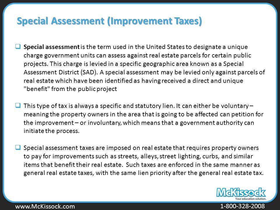 www.Mckissock.com www.McKissock.com 1-800-328-2008 Special Assessment (Improvement Taxes)  Special assessment is the term used in the United States t