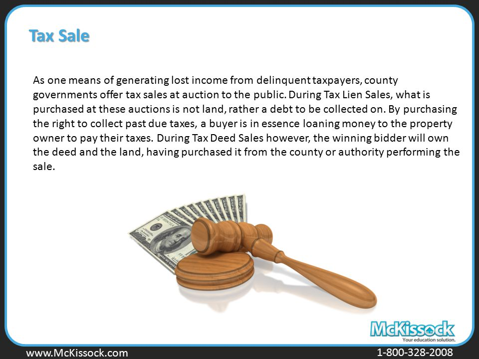 www.Mckissock.com www.McKissock.com 1-800-328-2008 Tax Sale As one means of generating lost income from delinquent taxpayers, county governments offer
