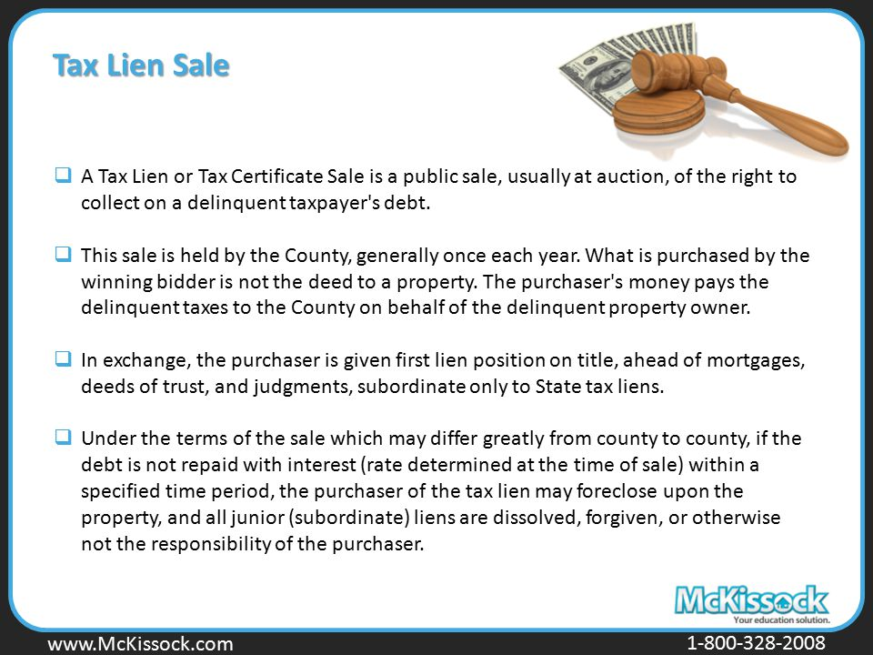 www.Mckissock.com www.McKissock.com 1-800-328-2008  A Tax Lien or Tax Certificate Sale is a public sale, usually at auction, of the right to collect